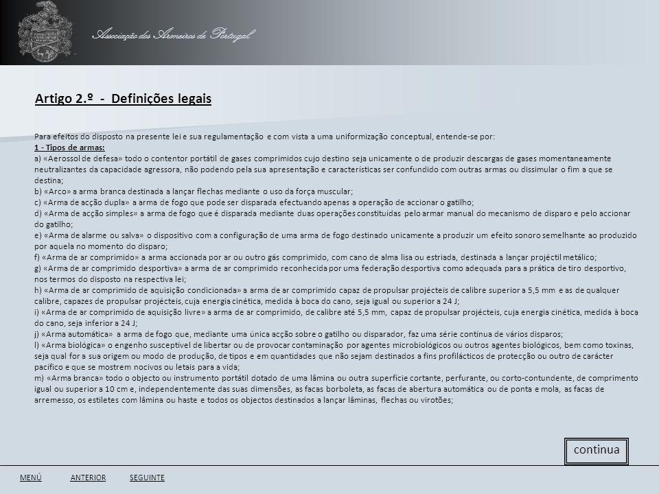 Associação dos Armeiros de Portugal Artigo 2.º - Definições legais ANTERIORSEGUINTE Para efeitos do disposto na presente lei e sua regulamentação e co