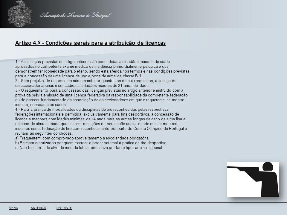 Associação dos Armeiros de Portugal ANTERIORSEGUINTE Artigo 4.º - Condições gerais para a atribuição de licenças 1 - As licenças previstas no artigo a