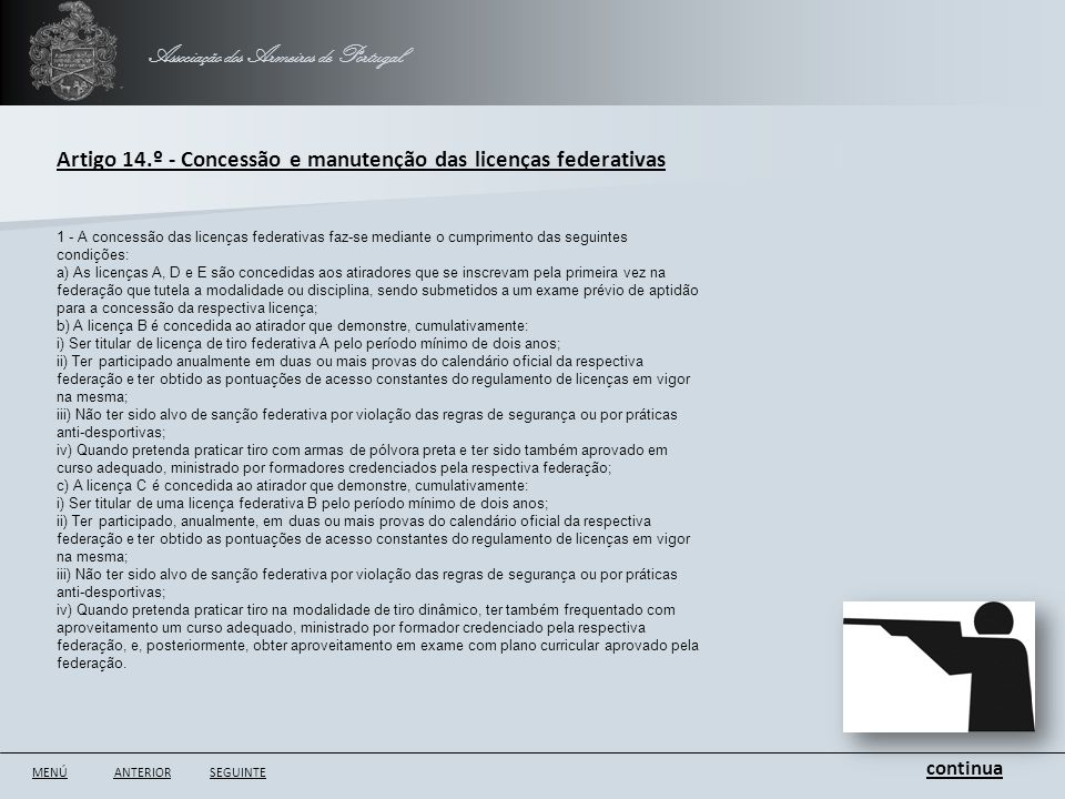 Associação dos Armeiros de Portugal ANTERIORSEGUINTE Artigo 14.º - Concessão e manutenção das licenças federativas 1 - A concessão das licenças federa