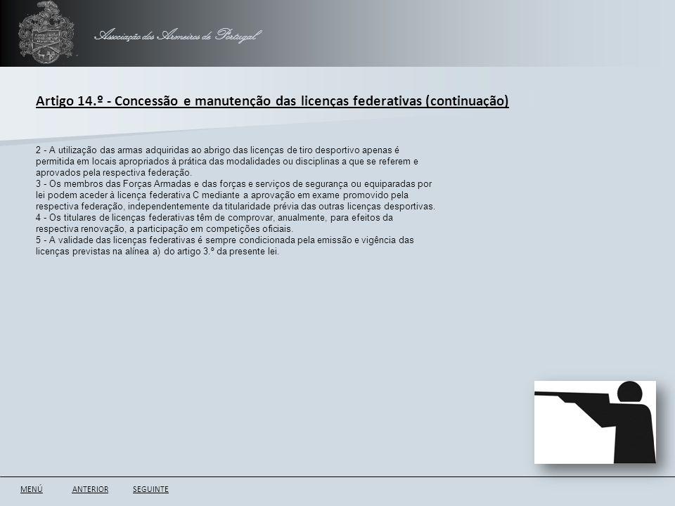 Associação dos Armeiros de Portugal ANTERIORSEGUINTE Artigo 14.º - Concessão e manutenção das licenças federativas (continuação) 2 - A utilização das