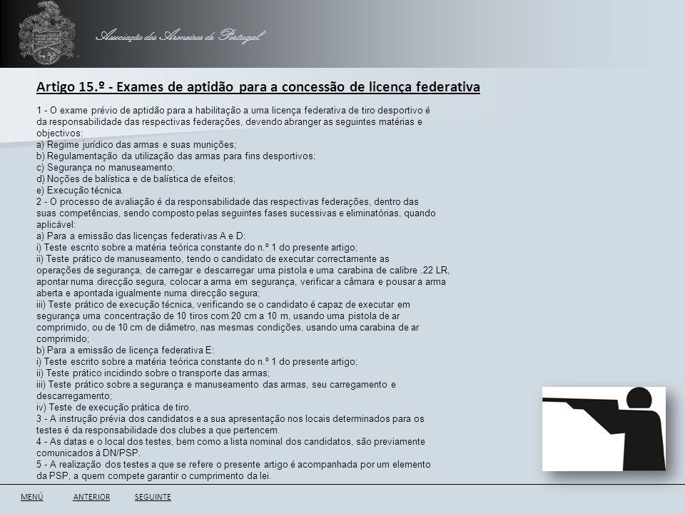 Associação dos Armeiros de Portugal ANTERIORSEGUINTE Artigo 15.º - Exames de aptidão para a concessão de licença federativa 1 - O exame prévio de apti
