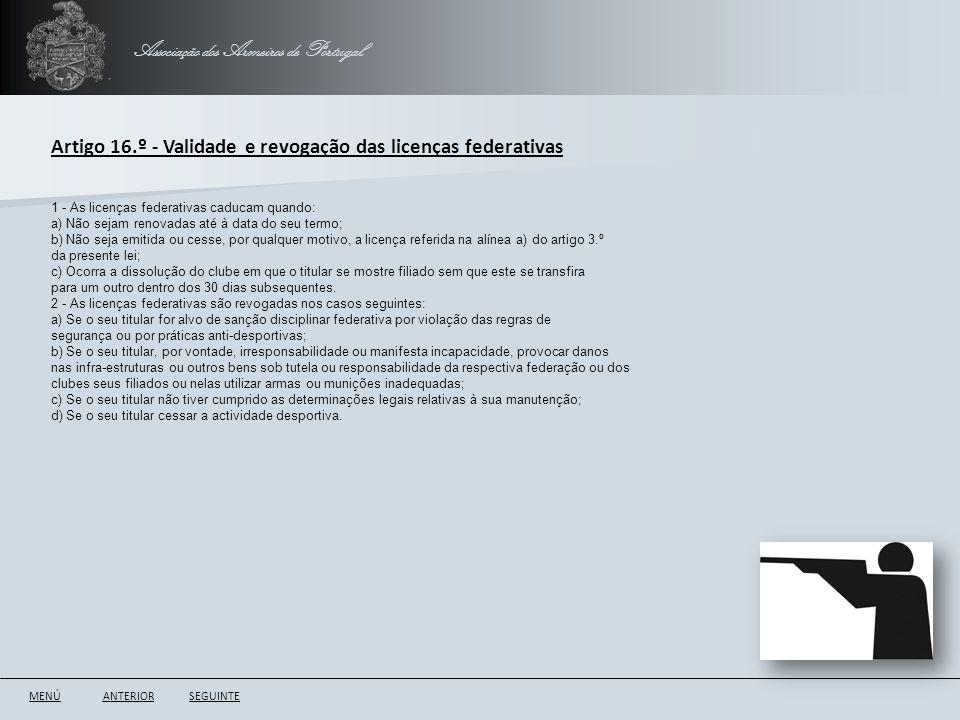 Associação dos Armeiros de Portugal ANTERIORSEGUINTE Artigo 16.º - Validade e revogação das licenças federativas 1 - As licenças federativas caducam q