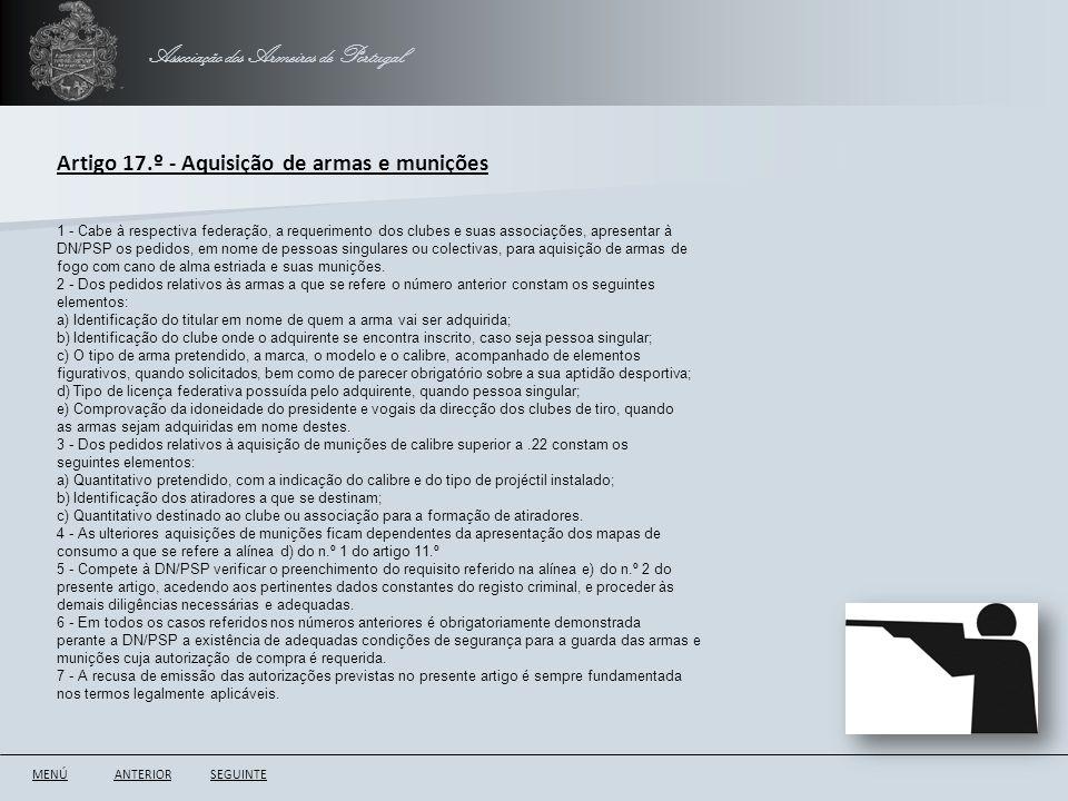 Associação dos Armeiros de Portugal ANTERIORSEGUINTE Artigo 17.º - Aquisição de armas e munições 1 - Cabe à respectiva federação, a requerimento dos c