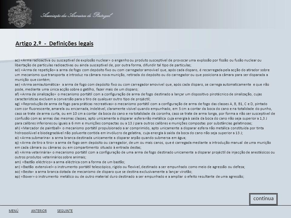 Associação dos Armeiros de Portugal Artigo 2.º - Definições legais ANTERIORSEGUINTE continua ac) «Arma radioactiva ou susceptível de explosão nuclear»