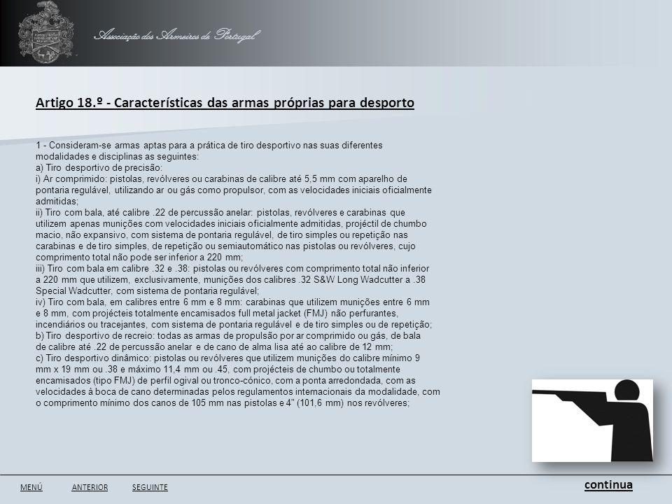 Associação dos Armeiros de Portugal ANTERIORSEGUINTE Artigo 18.º - Características das armas próprias para desporto 1 - Consideram-se armas aptas para