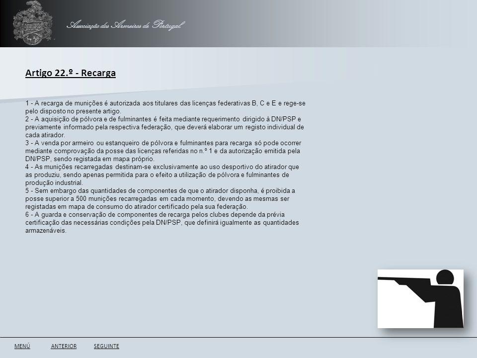 Associação dos Armeiros de Portugal ANTERIORSEGUINTE Artigo 22.º - Recarga 1 - A recarga de munições é autorizada aos titulares das licenças federativ