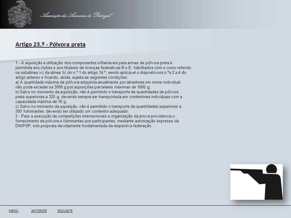 Associação dos Armeiros de Portugal ANTERIORSEGUINTE Artigo 23.º - Pólvora preta 1 - A aquisição e utilização dos componentes inflamáveis para armas d