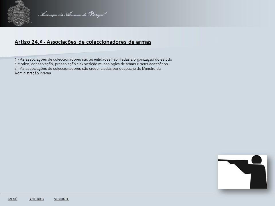 Associação dos Armeiros de Portugal ANTERIORSEGUINTE Artigo 24.º - Associações de coleccionadores de armas 1 - As associações de coleccionadores são a