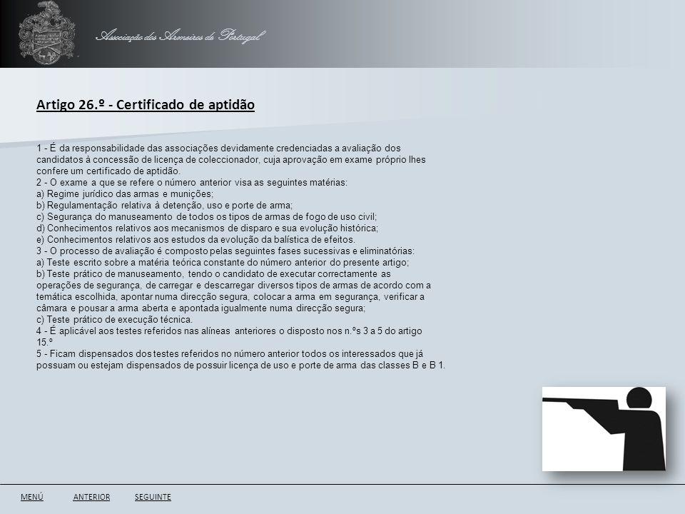 Associação dos Armeiros de Portugal ANTERIORSEGUINTE Artigo 26.º - Certificado de aptidão 1 - É da responsabilidade das associações devidamente creden