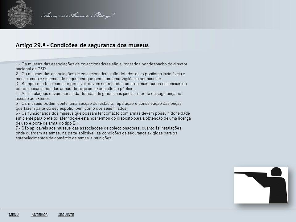 Associação dos Armeiros de Portugal ANTERIORSEGUINTE Artigo 29.º - Condições de segurança dos museus 1 - Os museus das associações de coleccionadores