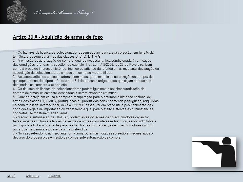 Associação dos Armeiros de Portugal ANTERIORSEGUINTE Artigo 30.º - Aquisição de armas de fogo 1 - Os titulares de licença de coleccionador podem adqui