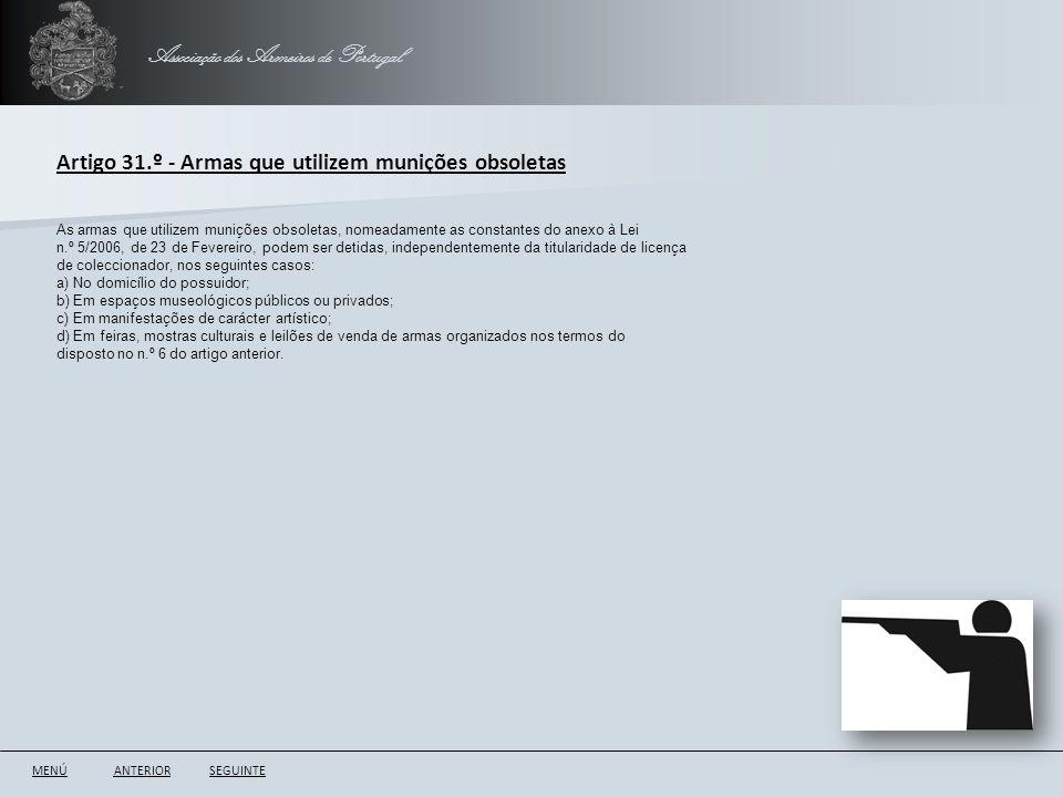 Associação dos Armeiros de Portugal ANTERIORSEGUINTE Artigo 31.º - Armas que utilizem munições obsoletas As armas que utilizem munições obsoletas, nom