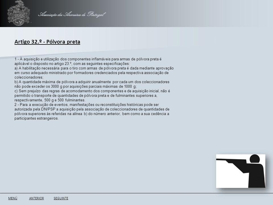 Associação dos Armeiros de Portugal ANTERIORSEGUINTE Artigo 32.º - Pólvora preta 1 - À aquisição e utilização dos componentes inflamáveis para armas d
