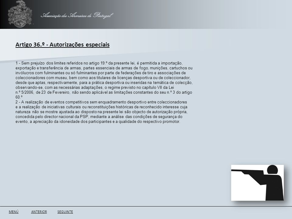 Associação dos Armeiros de Portugal ANTERIORSEGUINTE Artigo 36.º - Autorizações especiais 1 - Sem prejuízo dos limites referidos no artigo 19.º da pre