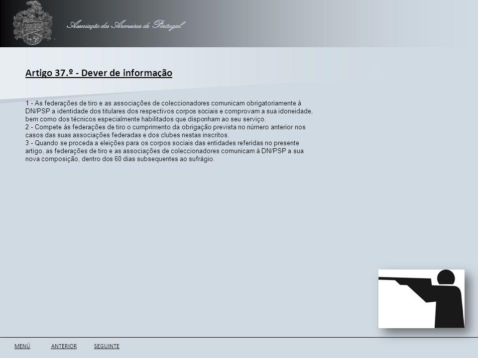 Associação dos Armeiros de Portugal ANTERIORSEGUINTE Artigo 37.º - Dever de informação 1 - As federações de tiro e as associações de coleccionadores c