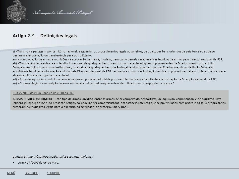 Associação dos Armeiros de Portugal Artigo 2.º - Definições legais ANTERIORSEGUINTE z) «Trânsito» a passagem por território nacional, a aguardar os pr