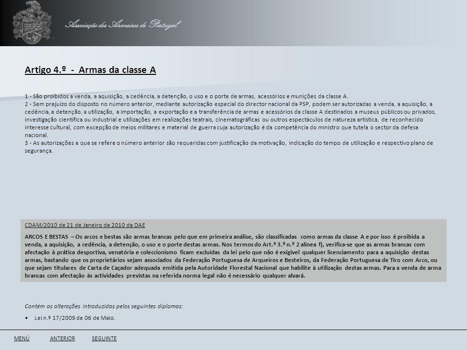Associação dos Armeiros de Portugal Artigo 4.º - Armas da classe A ANTERIORSEGUINTE 1 - São proibidos a venda, a aquisição, a cedência, a detenção, o