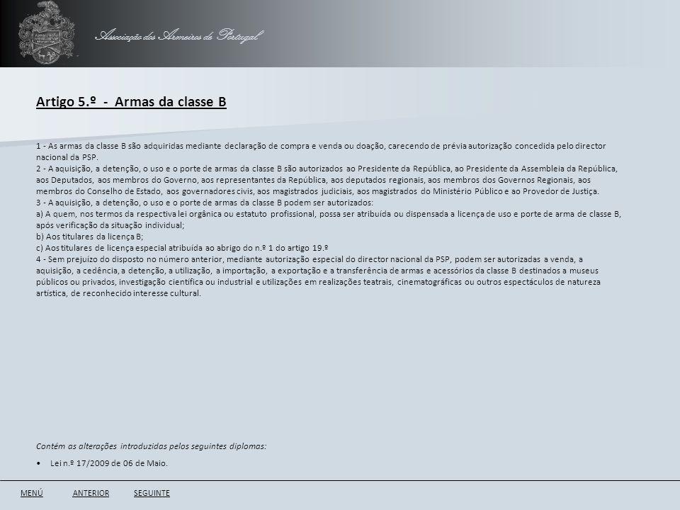 Associação dos Armeiros de Portugal Artigo 5.º - Armas da classe B ANTERIORSEGUINTE 1 - As armas da classe B são adquiridas mediante declaração de com