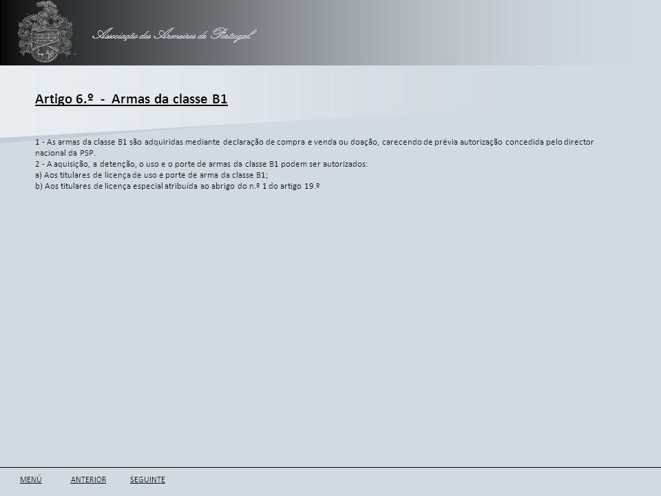 Associação dos Armeiros de Portugal Artigo 6.º - Armas da classe B1 ANTERIORSEGUINTE 1 - As armas da classe B1 são adquiridas mediante declaração de c