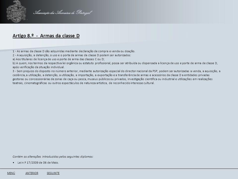 Associação dos Armeiros de Portugal Artigo 8.º - Armas da classe D ANTERIORSEGUINTE 1 - As armas da classe D são adquiridas mediante declaração de com