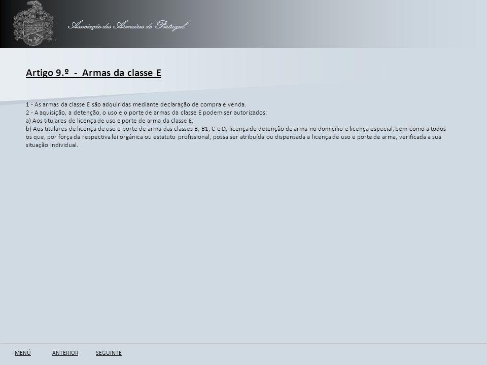 Associação dos Armeiros de Portugal Artigo 9.º - Armas da classe E ANTERIORSEGUINTE 1 - As armas da classe E são adquiridas mediante declaração de com
