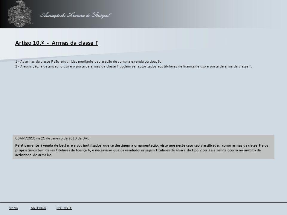 Associação dos Armeiros de Portugal Artigo 10.º - Armas da classe F ANTERIORSEGUINTE 1 - As armas da classe F são adquiridas mediante declaração de co