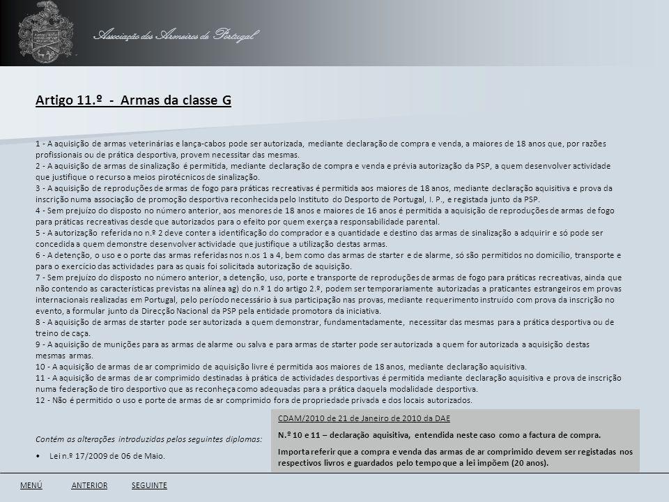 Associação dos Armeiros de Portugal Artigo 11.º - Armas da classe G ANTERIORSEGUINTE 1 - A aquisição de armas veterinárias e lança-cabos pode ser auto