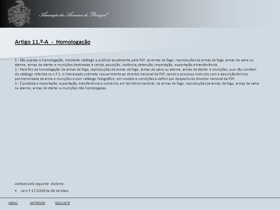 Associação dos Armeiros de Portugal Artigo 11.º-A - Homologação ANTERIORSEGUINTE 1 - São sujeitas a homologação, mediante catálogo a publicar anualmen