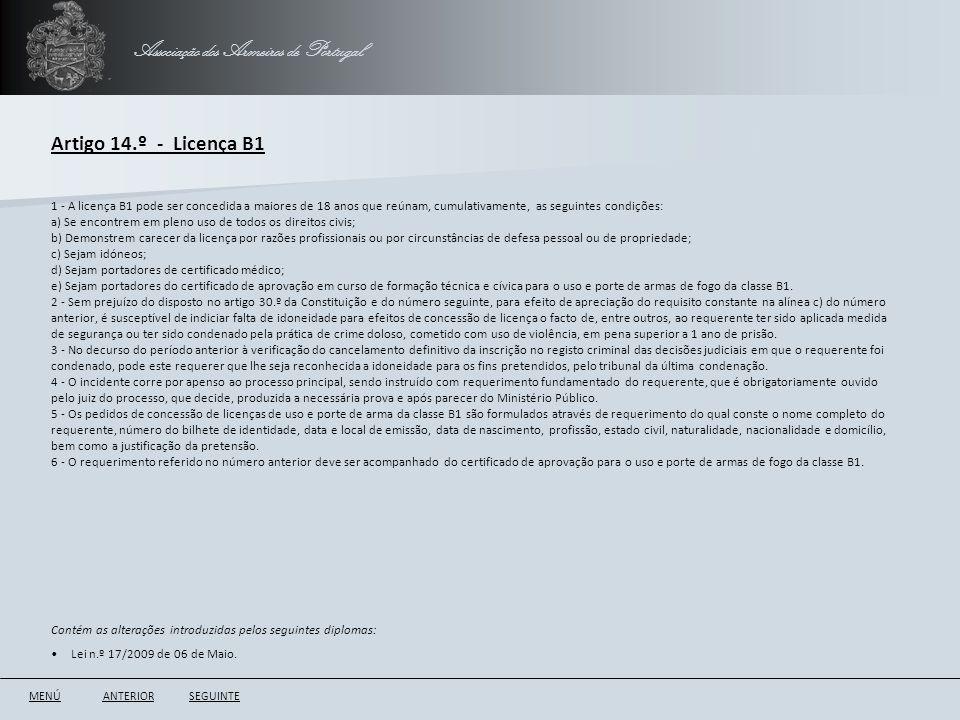 Associação dos Armeiros de Portugal Artigo 14.º - Licença B1 ANTERIORSEGUINTE 1 - A licença B1 pode ser concedida a maiores de 18 anos que reúnam, cum