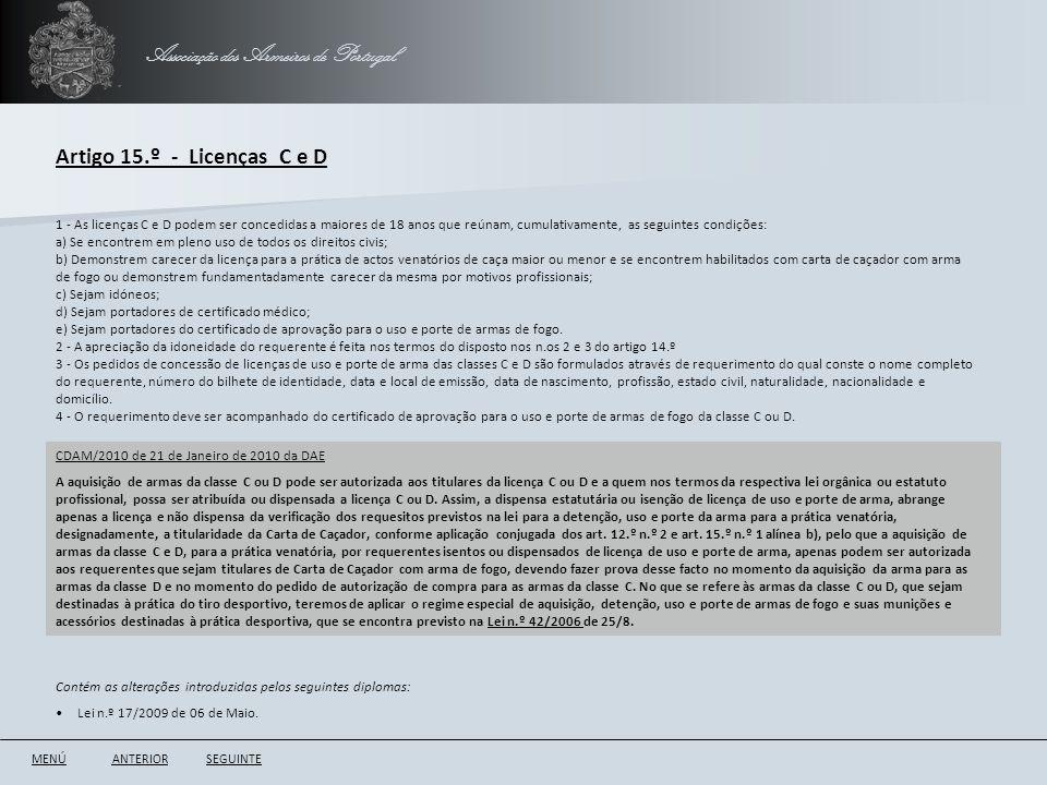 Associação dos Armeiros de Portugal Artigo 15.º - Licenças C e D ANTERIORSEGUINTE 1 - As licenças C e D podem ser concedidas a maiores de 18 anos que