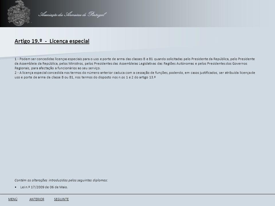 Associação dos Armeiros de Portugal Artigo 19.º - Licença especial ANTERIORSEGUINTE 1 - Podem ser concedidas licenças especiais para o uso e porte de