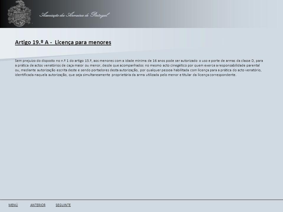 Associação dos Armeiros de Portugal Artigo 19.º A - Licença para menores ANTERIORSEGUINTE Sem prejuízo do disposto no n.º 1 do artigo 15.º, aos menore