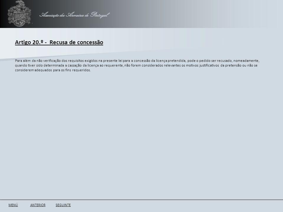 Associação dos Armeiros de Portugal Artigo 20.º - Recusa de concessão ANTERIORSEGUINTE Para além da não verificação dos requisitos exigidos na present