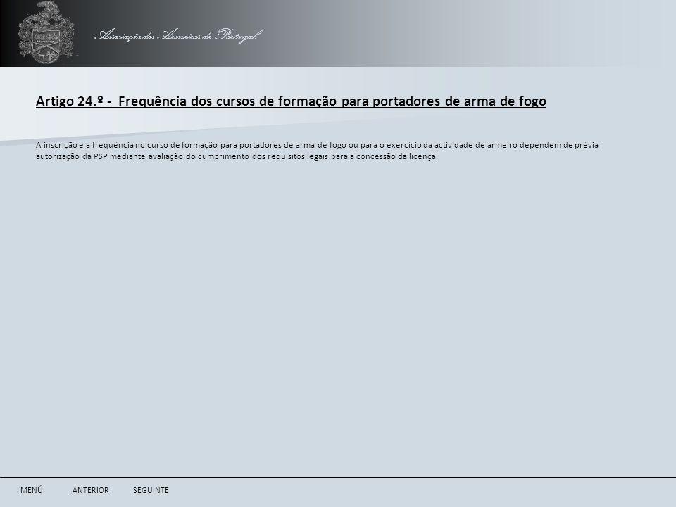 Associação dos Armeiros de Portugal Artigo 24.º - Frequência dos cursos de formação para portadores de arma de fogo ANTERIORSEGUINTE A inscrição e a f