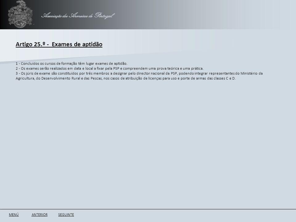 Associação dos Armeiros de Portugal Artigo 25.º - Exames de aptidão ANTERIORSEGUINTE 1 - Concluídos os cursos de formação têm lugar exames de aptidão.