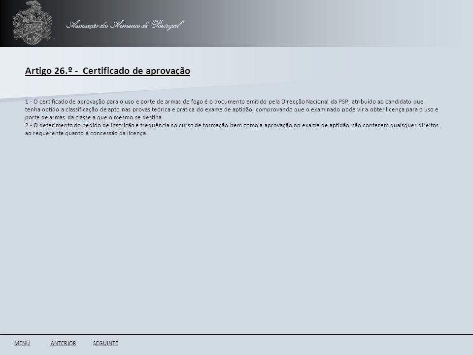 Associação dos Armeiros de Portugal Artigo 26.º - Certificado de aprovação ANTERIORSEGUINTE 1 - O certificado de aprovação para o uso e porte de armas