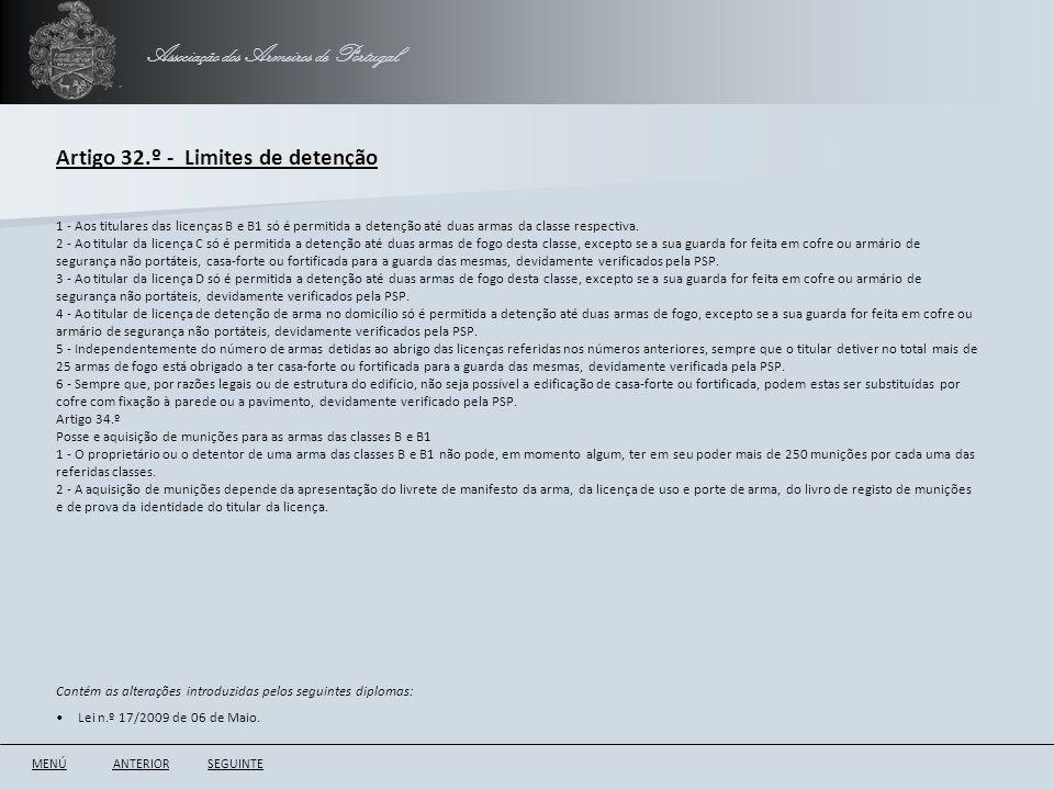 Associação dos Armeiros de Portugal Artigo 32.º - Limites de detenção ANTERIORSEGUINTE 1 - Aos titulares das licenças B e B1 só é permitida a detenção