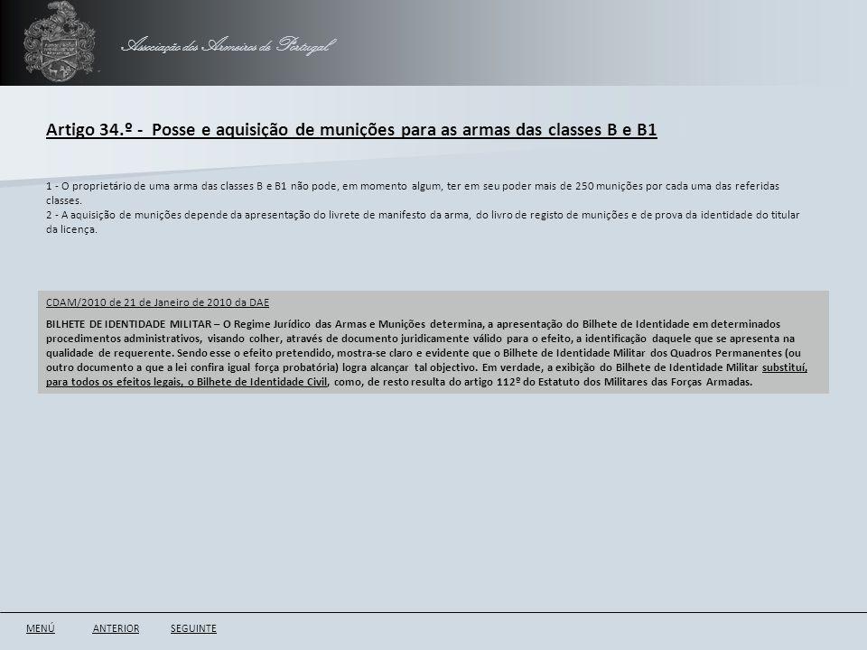 Associação dos Armeiros de Portugal Artigo 34.º - Posse e aquisição de munições para as armas das classes B e B1 ANTERIORSEGUINTE 1 - O proprietário d