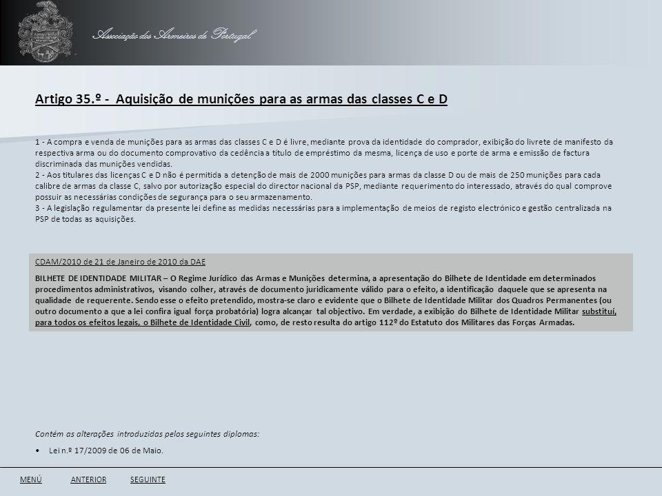 Associação dos Armeiros de Portugal Artigo 35.º - Aquisição de munições para as armas das classes C e D ANTERIORSEGUINTE 1 - A compra e venda de muniç