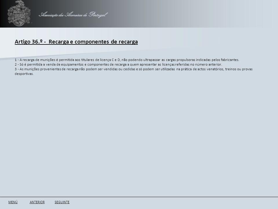 Associação dos Armeiros de Portugal Artigo 36.º - Recarga e componentes de recarga ANTERIORSEGUINTE 1 - A recarga de munições é permitida aos titulare