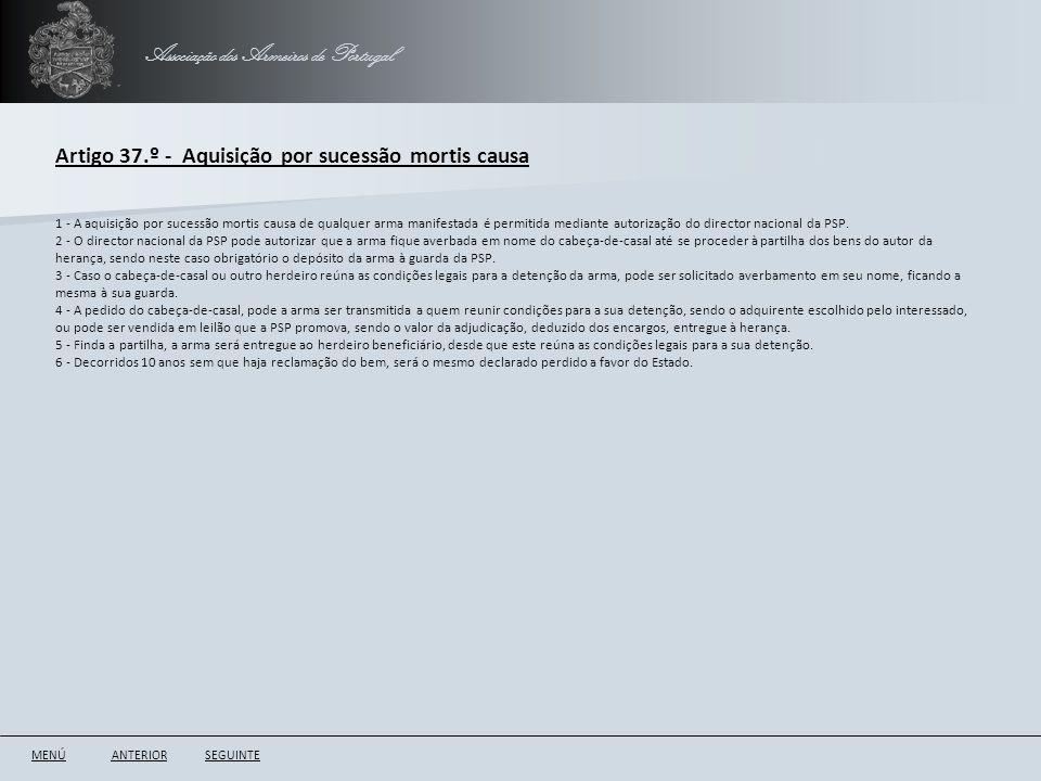 Associação dos Armeiros de Portugal Artigo 37.º - Aquisição por sucessão mortis causa ANTERIORSEGUINTE 1 - A aquisição por sucessão mortis causa de qu
