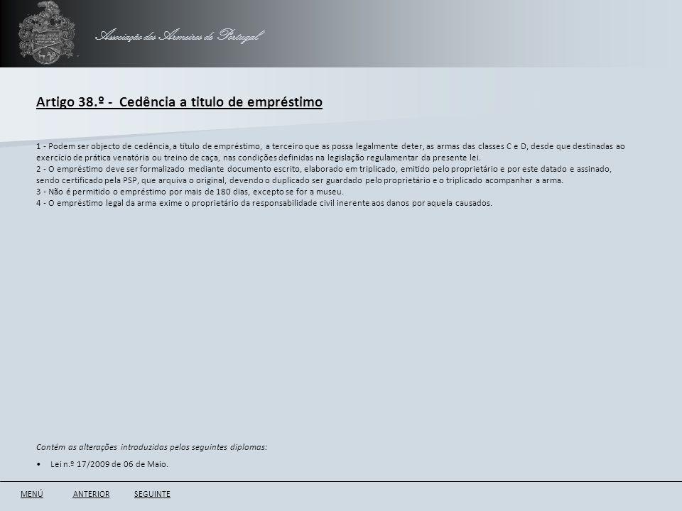 Associação dos Armeiros de Portugal Artigo 38.º - Cedência a titulo de empréstimo ANTERIORSEGUINTE 1 - Podem ser objecto de cedência, a título de empr