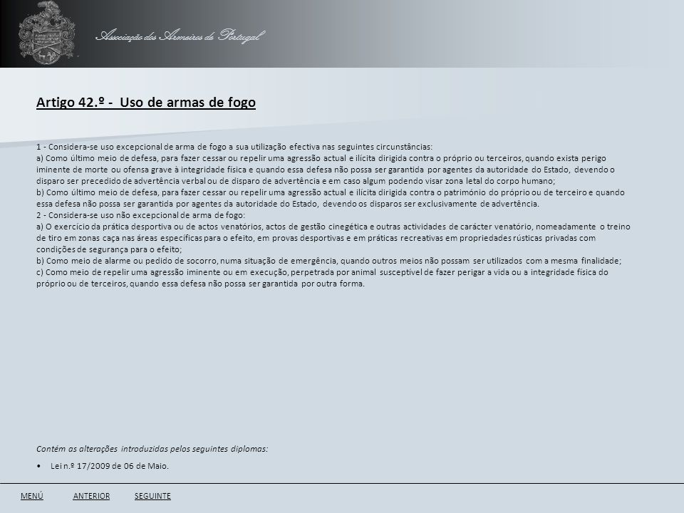 Associação dos Armeiros de Portugal Artigo 42.º - Uso de armas de fogo ANTERIORSEGUINTE 1 - Considera-se uso excepcional de arma de fogo a sua utiliza