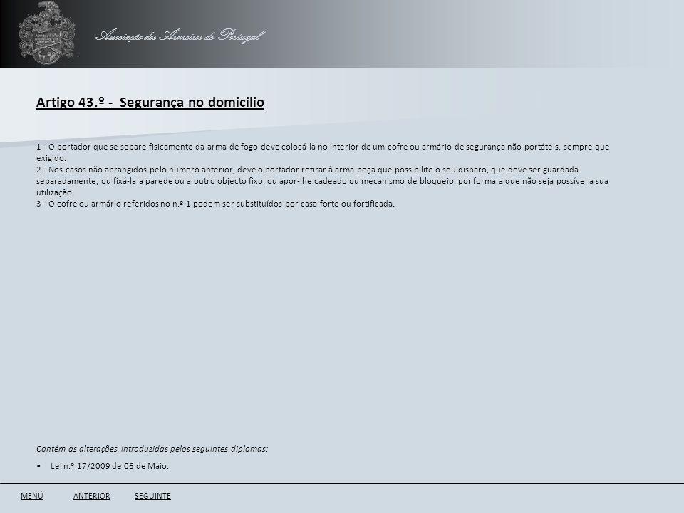 Associação dos Armeiros de Portugal Artigo 43.º - Segurança no domicilio ANTERIORSEGUINTE 1 - O portador que se separe fisicamente da arma de fogo dev