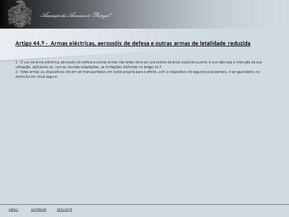 Associação dos Armeiros de Portugal Artigo 44.º - Armas eléctricas, aerossóis de defesa e outras armas de letalidade reduzida ANTERIORSEGUINTE 1 - O u