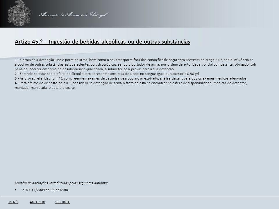 Associação dos Armeiros de Portugal Artigo 45.º - Ingestão de bebidas alcoólicas ou de outras substâncias ANTERIORSEGUINTE 1 - É proibida a detenção,