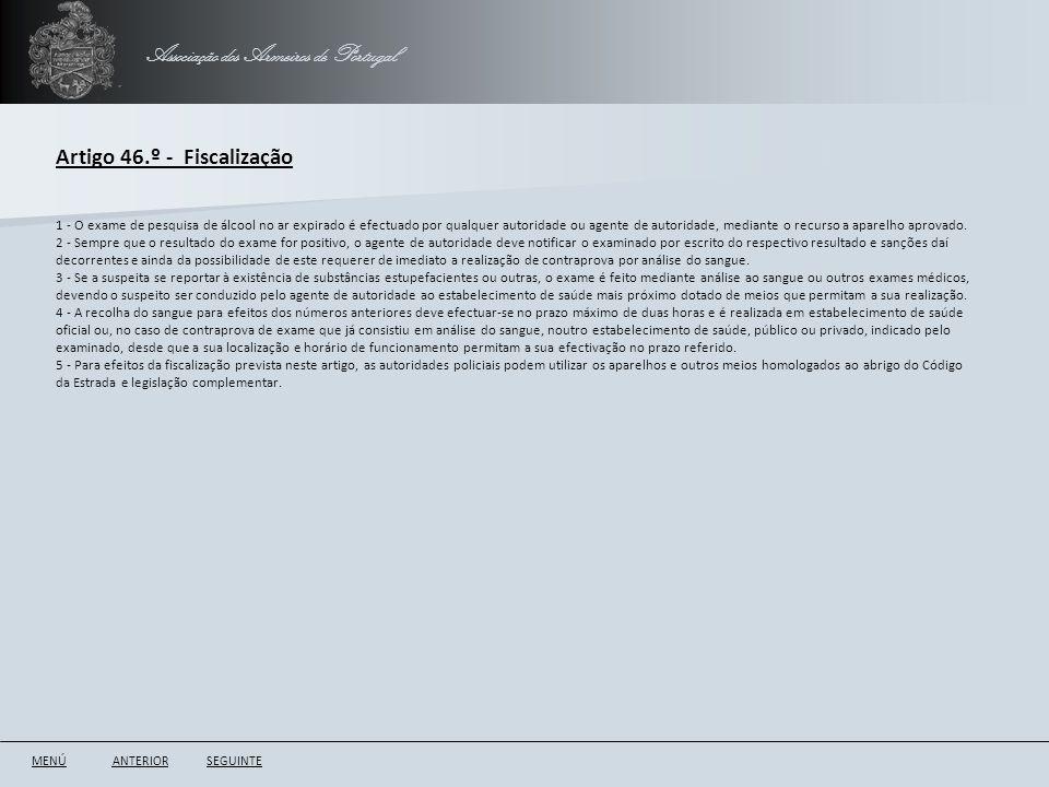 Associação dos Armeiros de Portugal Artigo 46.º - Fiscalização ANTERIORSEGUINTE 1 - O exame de pesquisa de álcool no ar expirado é efectuado por qualq