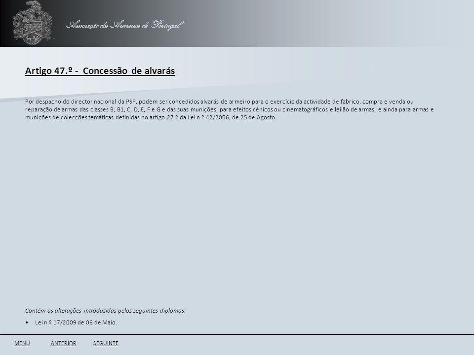 Associação dos Armeiros de Portugal Artigo 47.º - Concessão de alvarás ANTERIORSEGUINTE Por despacho do director nacional da PSP, podem ser concedidos
