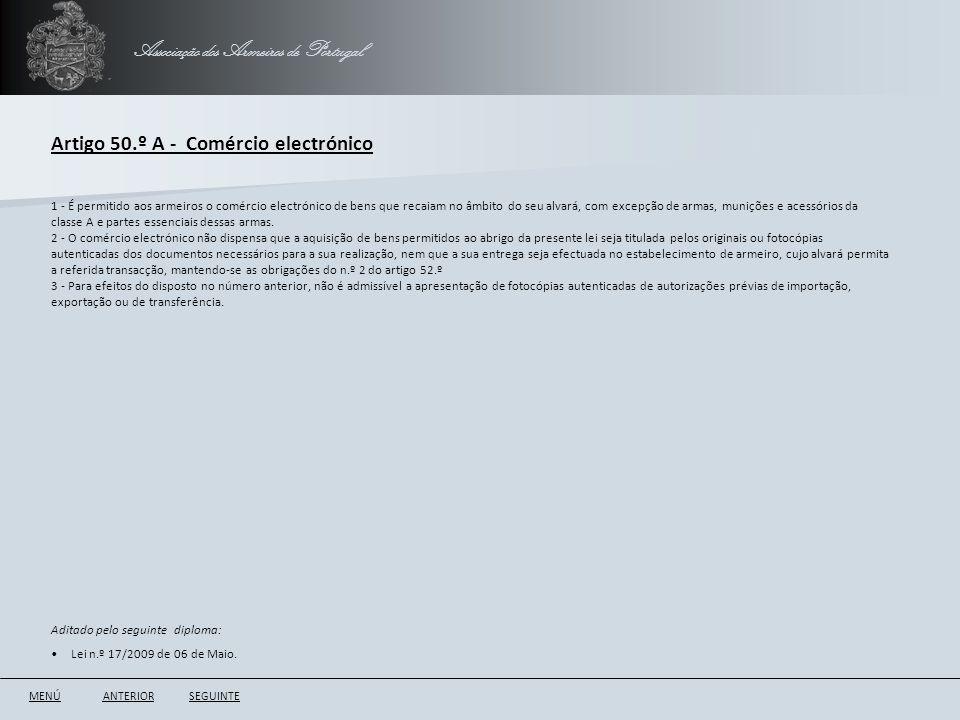 Associação dos Armeiros de Portugal Artigo 50.º A - Comércio electrónico ANTERIORSEGUINTE 1 - É permitido aos armeiros o comércio electrónico de bens