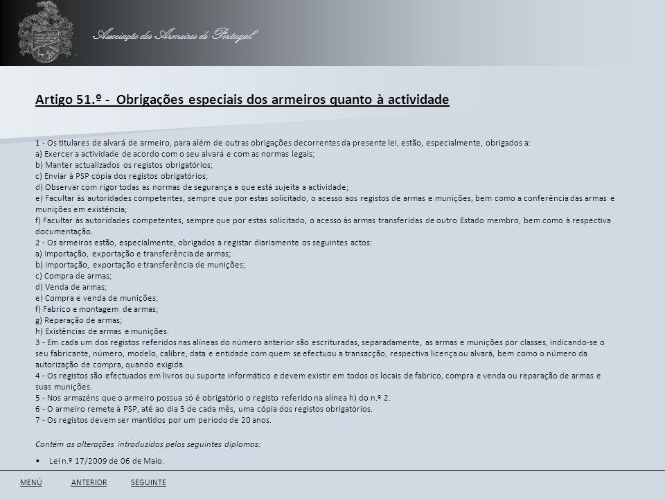Associação dos Armeiros de Portugal Artigo 51.º - Obrigações especiais dos armeiros quanto à actividade ANTERIORSEGUINTE 1 - Os titulares de alvará de
